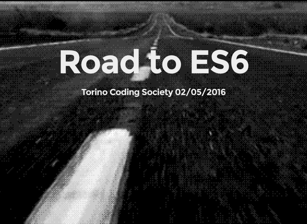 Road to ES6 Torino Coding Society 02/05/2016