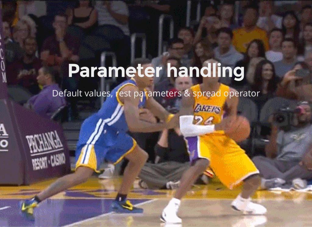Parameter handling Default values, rest paramet...
