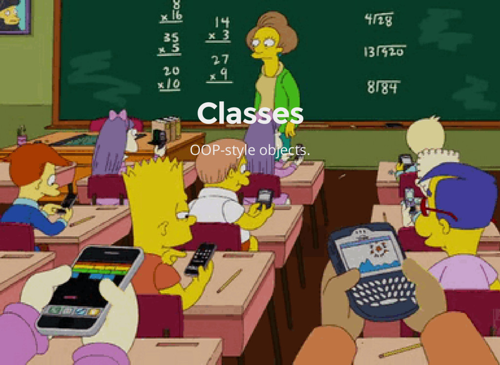 Classes OOP-style objects.