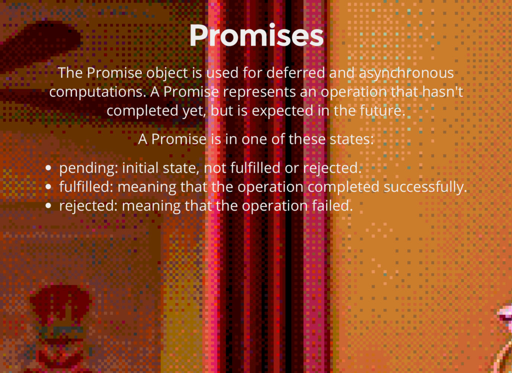 Promises The Promise object is used for deferre...