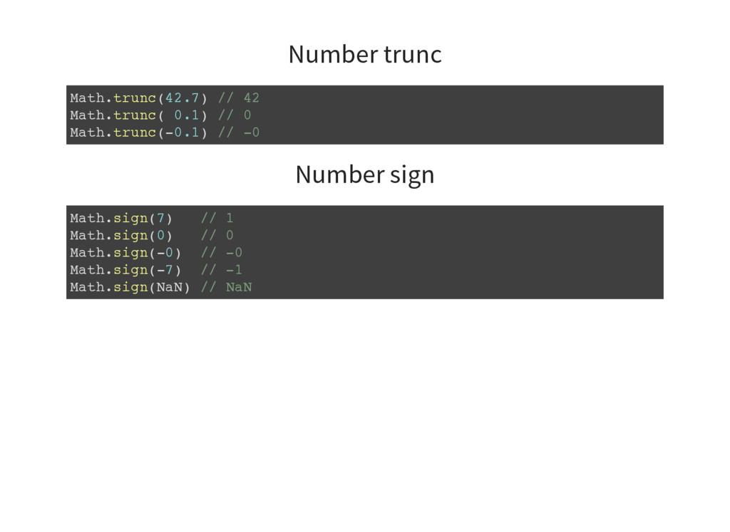 Number trunc Math.trunc(42.7) // 42 Math.trunc(...