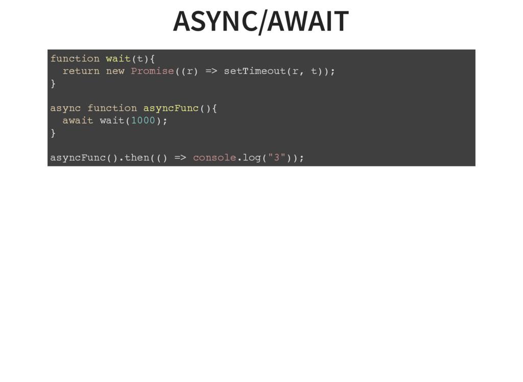 ASYNC/AWAIT function wait(t){ return new Promis...