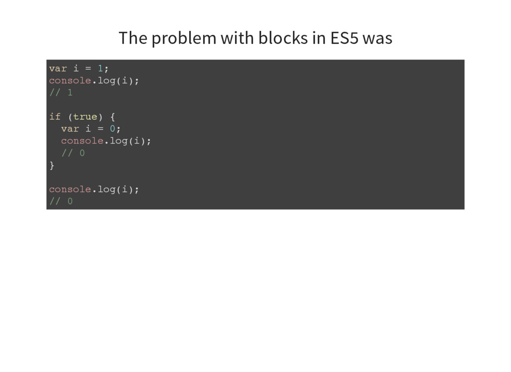 The problem with blocks in ES5 was var i = 1; c...