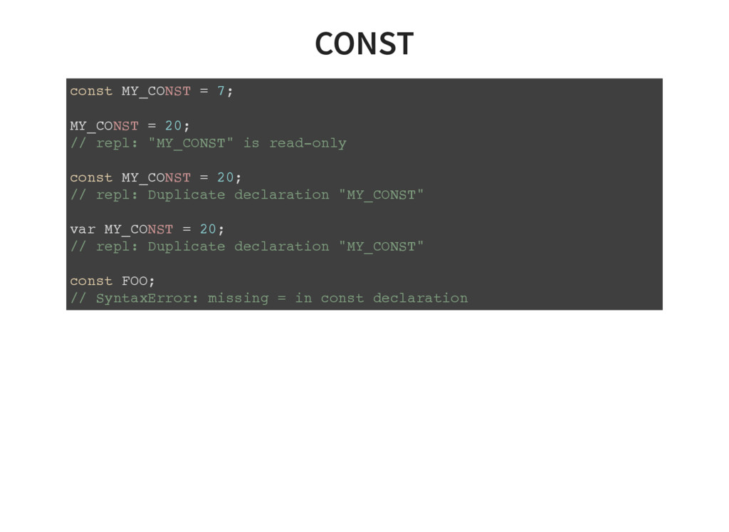 CONST const MY_CONST = 7; MY_CONST = 20; // rep...