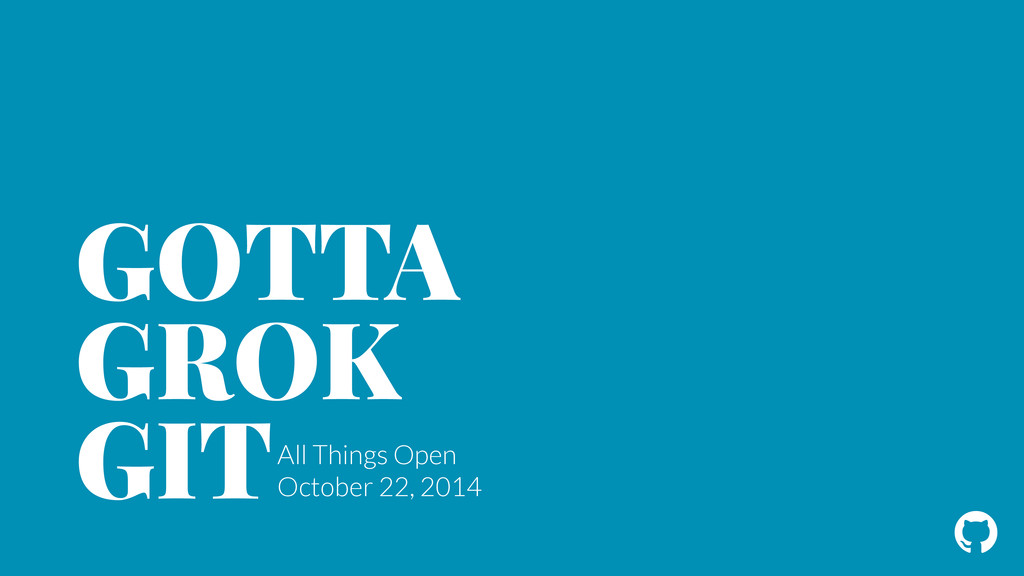 ! GOTTA GROK GITAll Things Open October 22, 2014