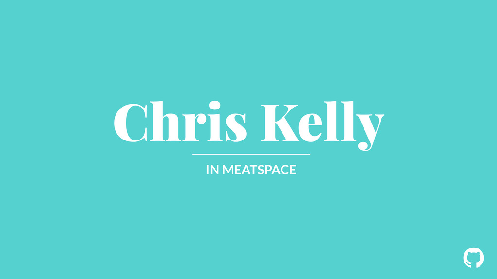 ! Chris Kelly IN MEATSPACE