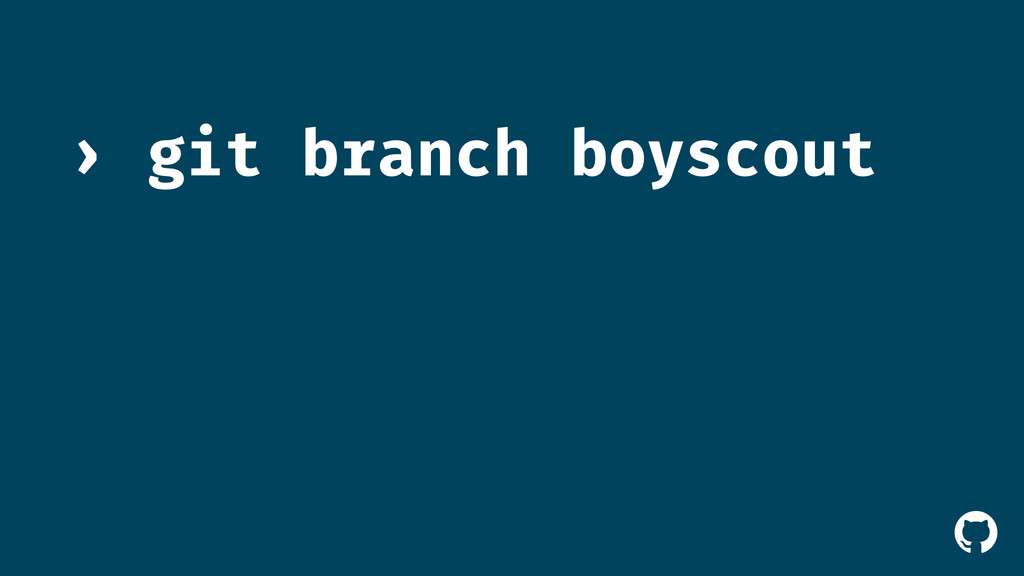 ! git branch boyscout ›
