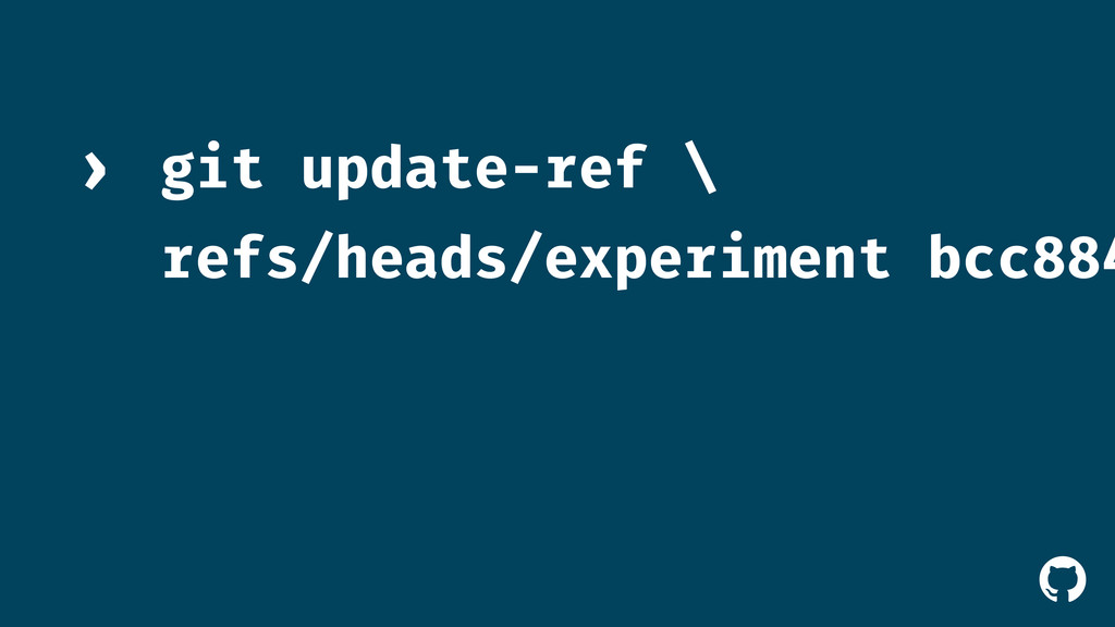 ! git update-ref \ refs/heads/experiment bcc884...