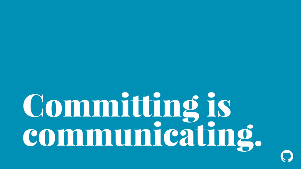 ! Committing is communicating.