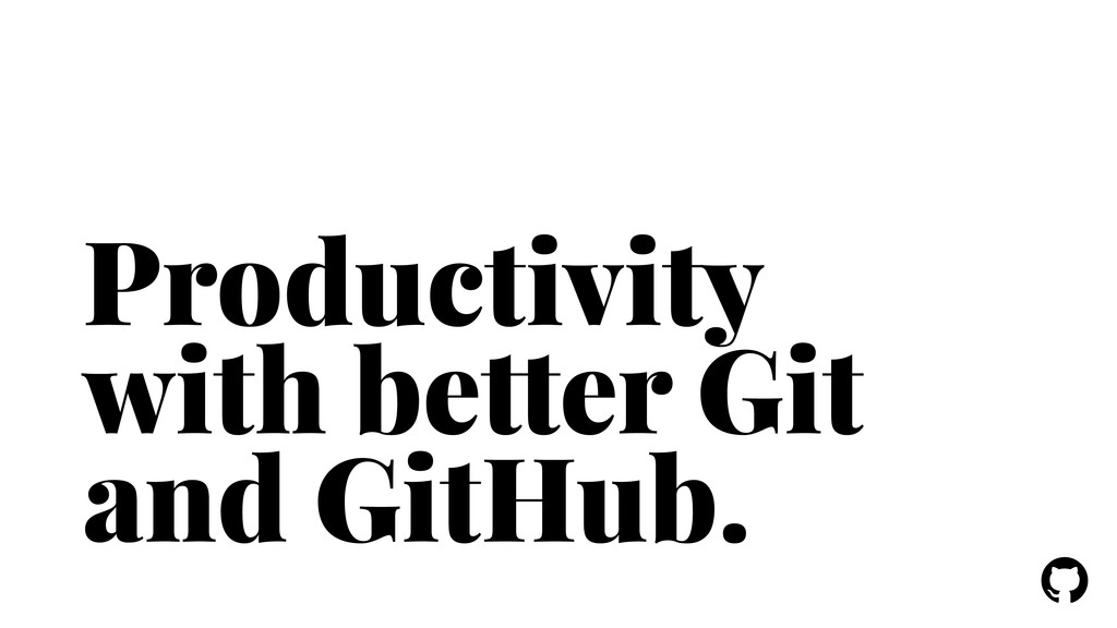 ! ! Productivity with better Git and GitHub.