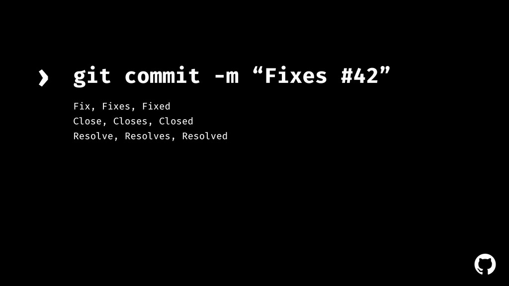 "! git commit -m ""Fixes #42"" › Fix, Fixes, Fixed..."