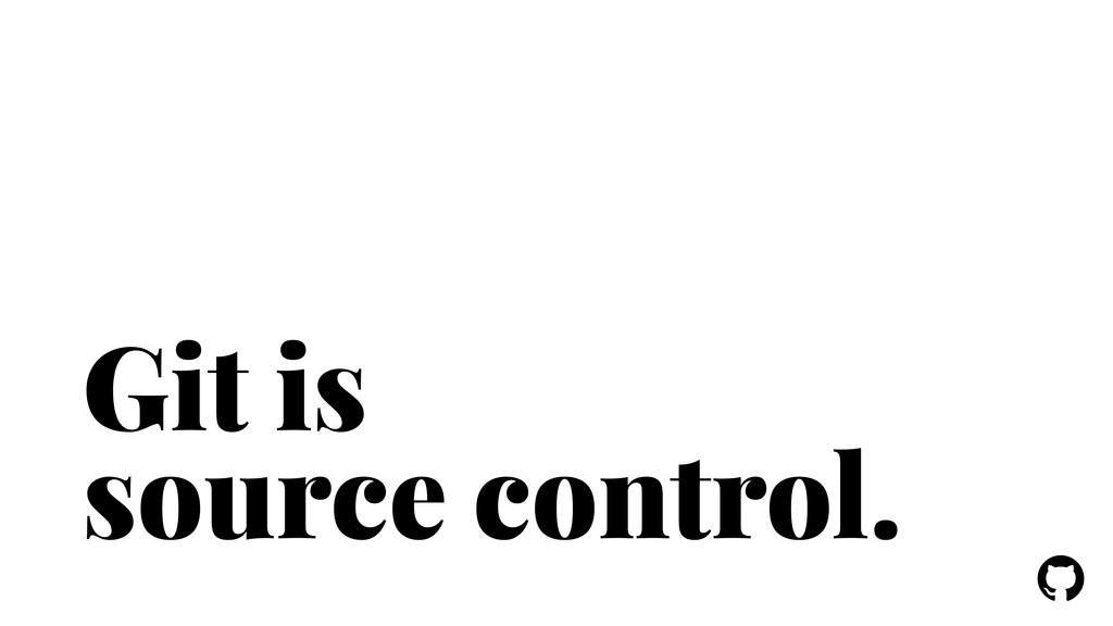 ! ! Git is source control.