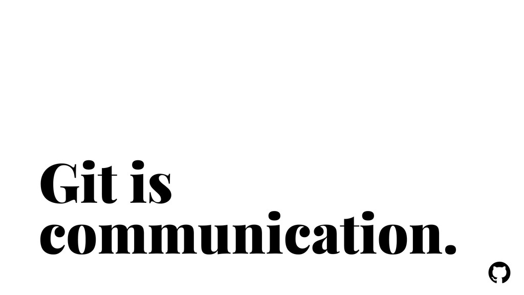 ! ! Git is communication.