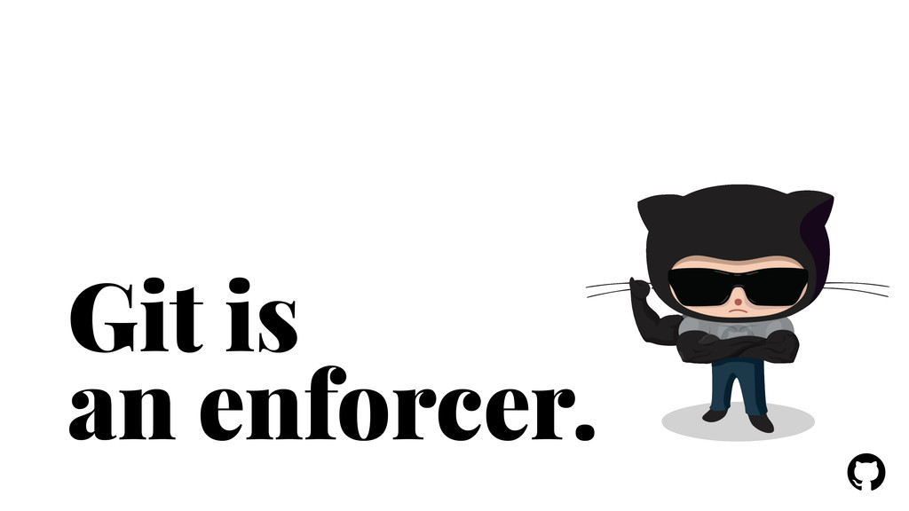 ! ! Git is an enforcer.