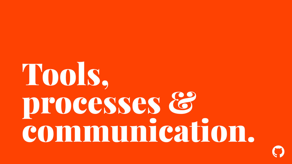 ! Tools, processes & communication.