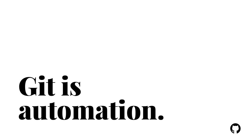 ! ! Git is automation.