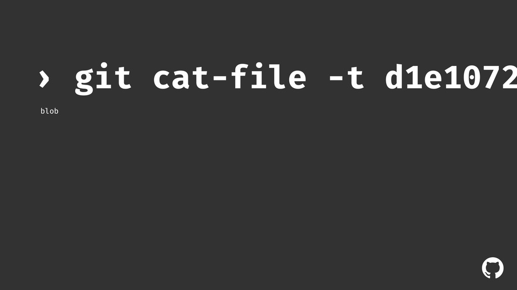 ! git cat-file -t d1e1072 › blob