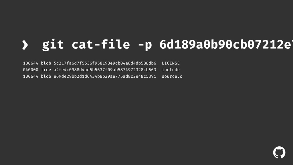 ! git cat-file -p 6d189a0b90cb07212e7 › 100644 ...