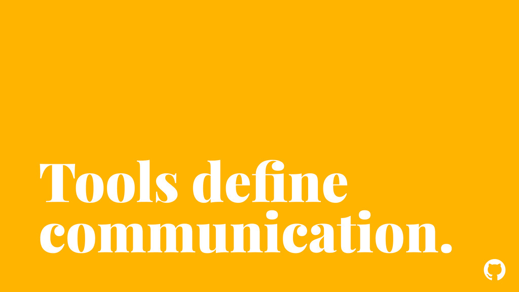! Tools define communication.
