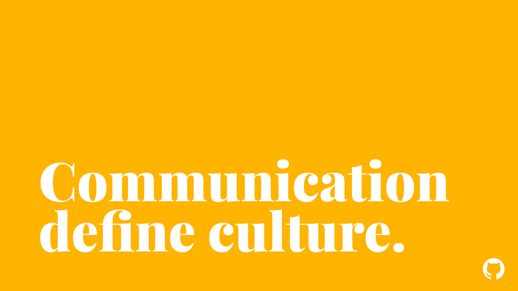 ! Communication define culture.