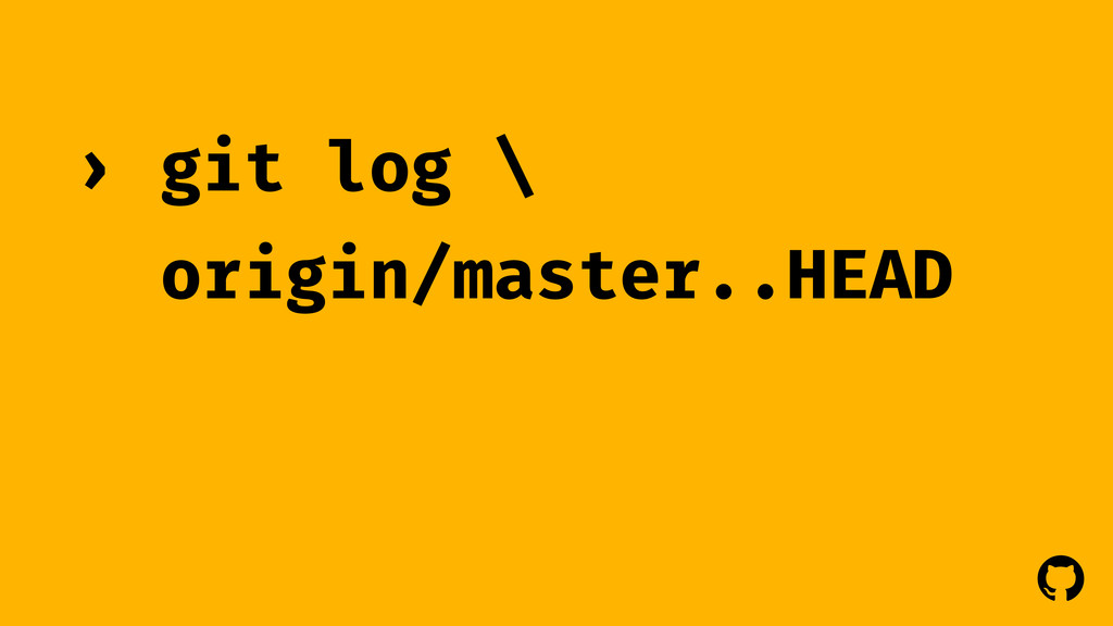! ! git log \ origin/master..HEAD ›