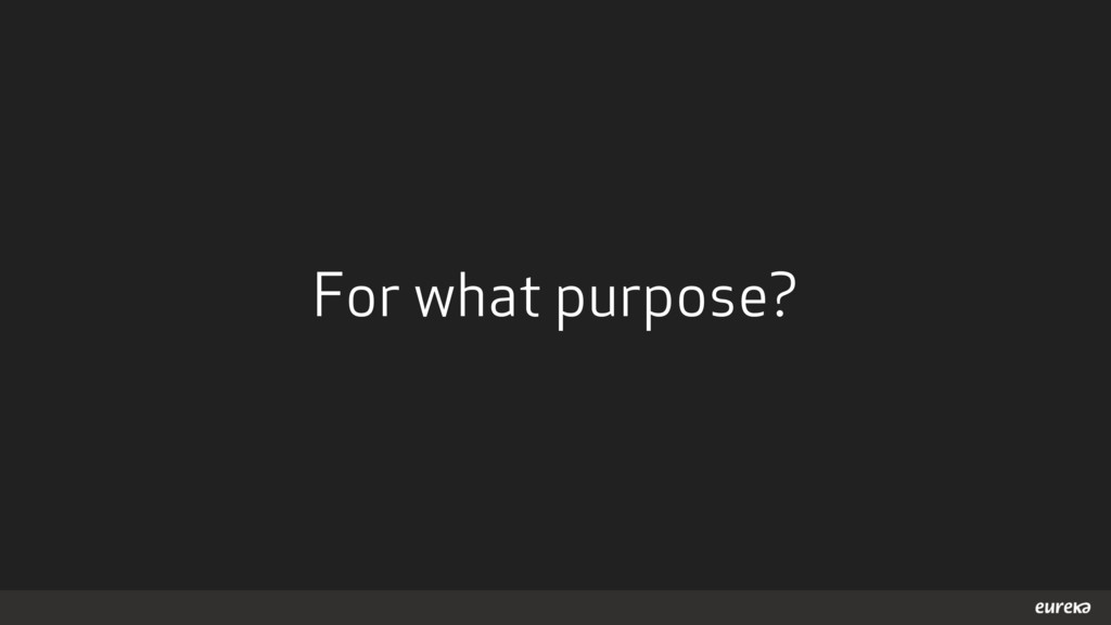 For what purpose?