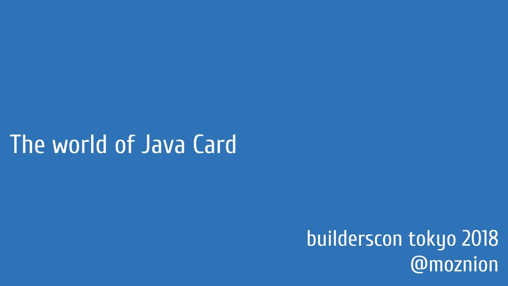 The world of Java Card builderscon tokyo 2018 @...