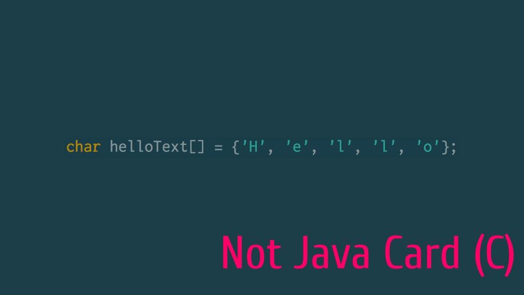 Not Java Card (C)