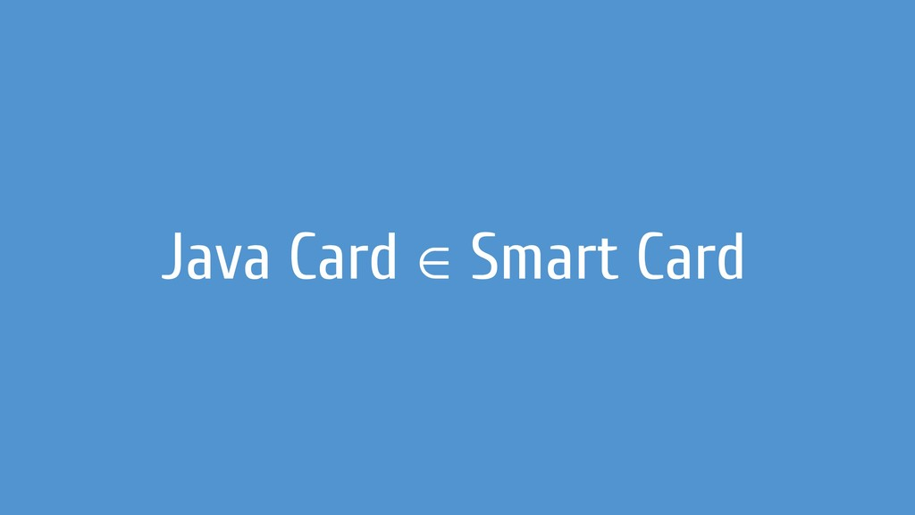Java Card ∈ Smart Card