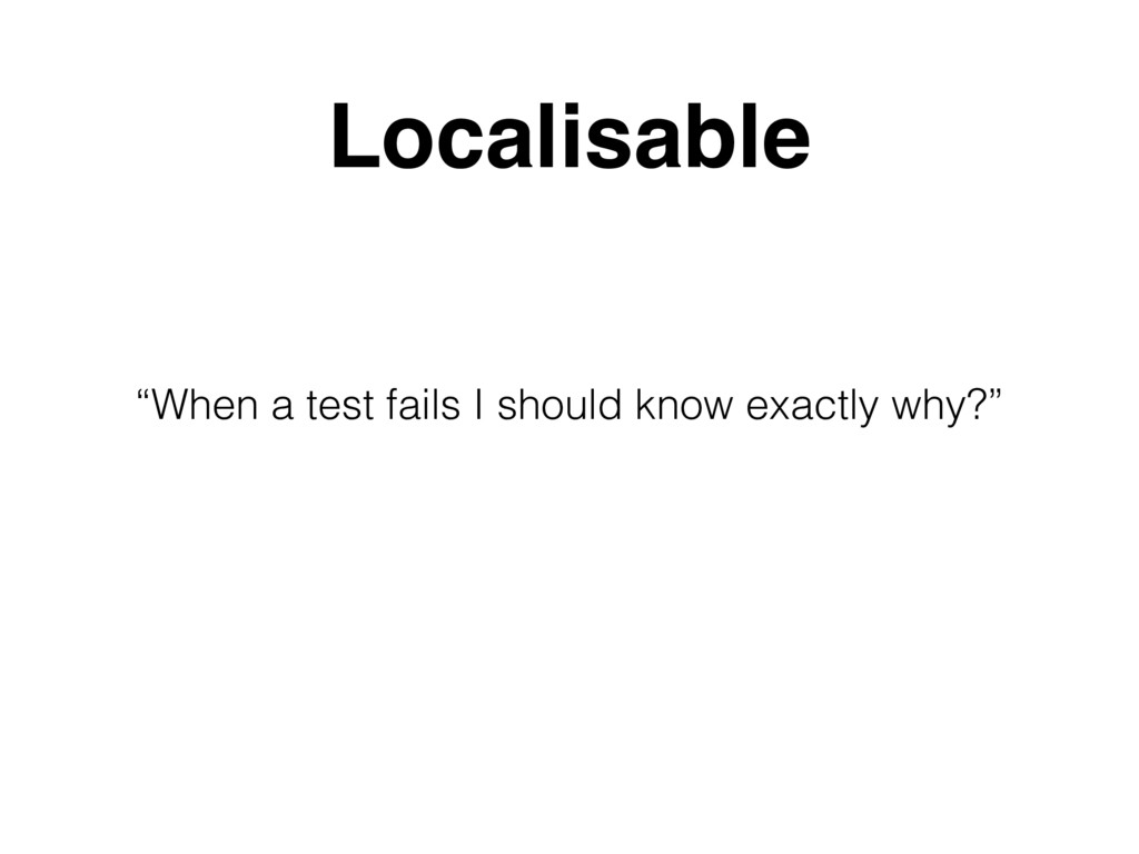 """When a test fails I should know exactly why?"" ..."