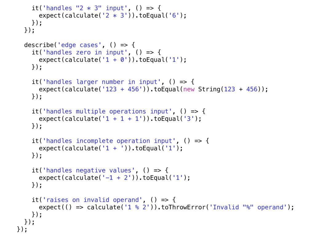 "it('handles ""2 * 3"" input', () => { expect(calc..."