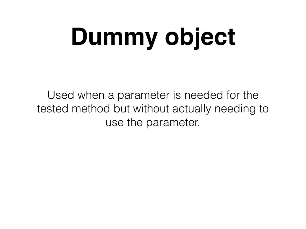 Used when a parameter is needed for the tested ...