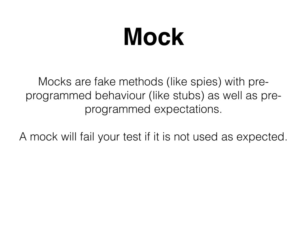 Mocks are fake methods (like spies) with pre- p...