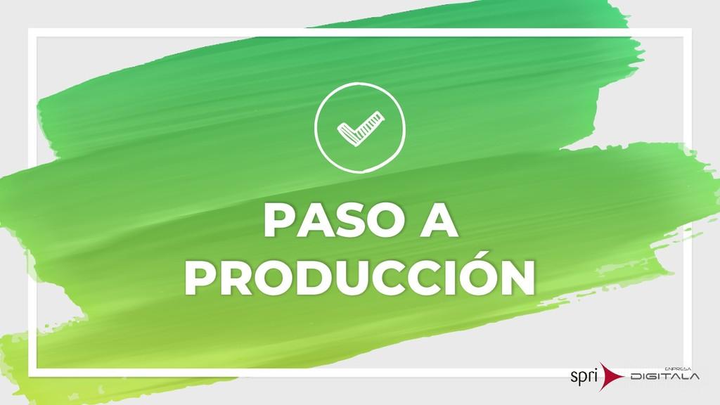 PASO A PRODUCCIÓN