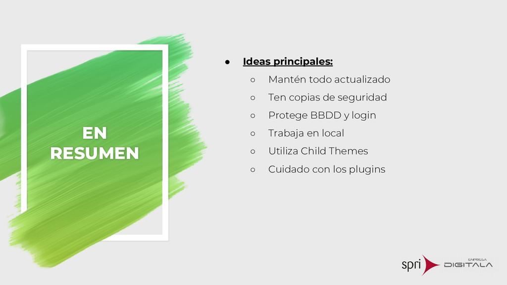 EN RESUMEN ● Ideas principales: ○ Mantén todo a...