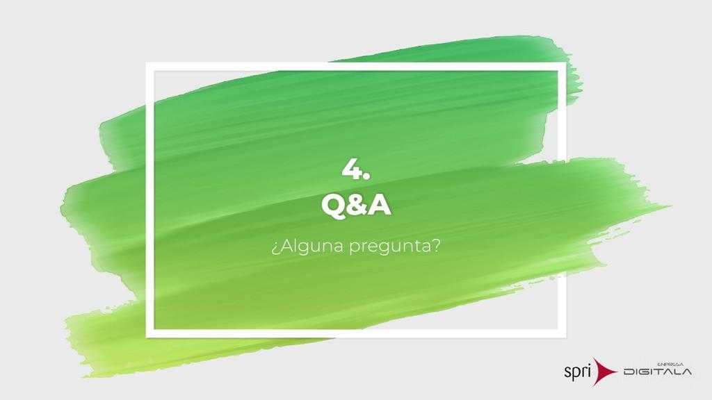 4. Q&A ¿Alguna pregunta?