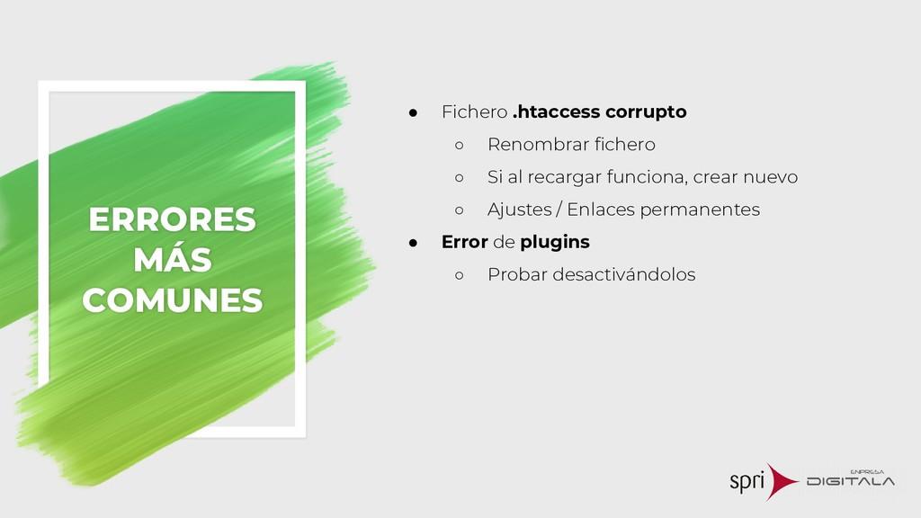ERRORES MÁS COMUNES ● Fichero .htaccess corrupt...