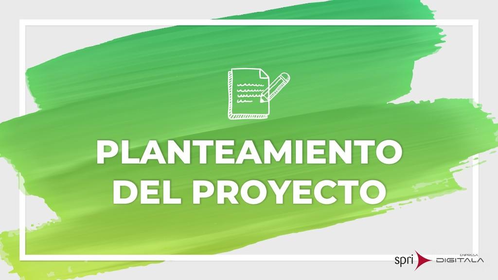 PLANTEAMIENTO DEL PROYECTO