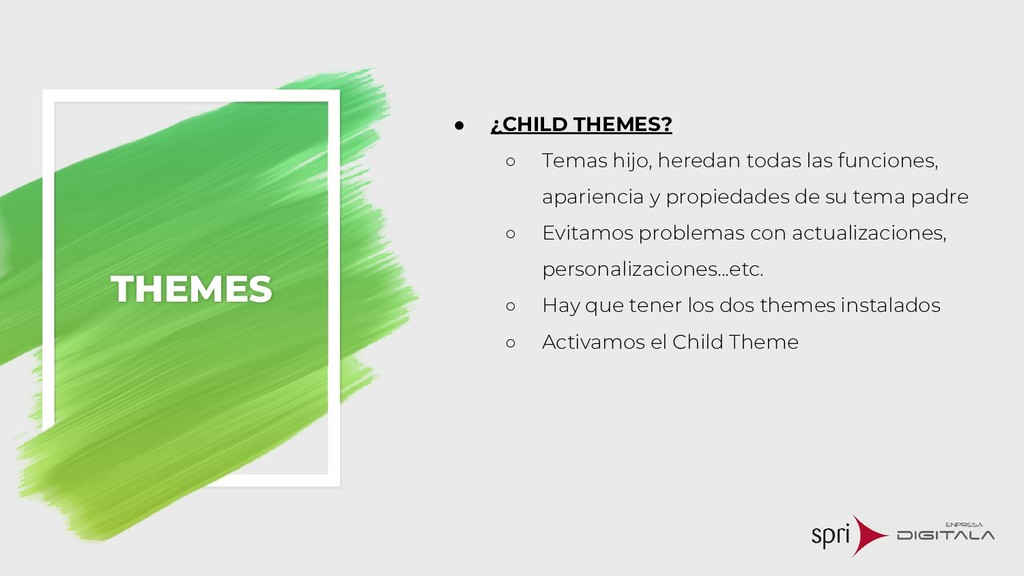 THEMES ● ¿CHILD THEMES? ○ Temas hijo, heredan t...