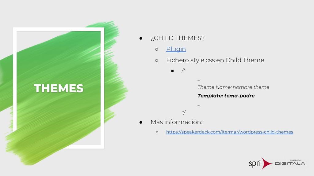 THEMES ● ¿CHILD THEMES? ○ Plugin ○ Fichero styl...