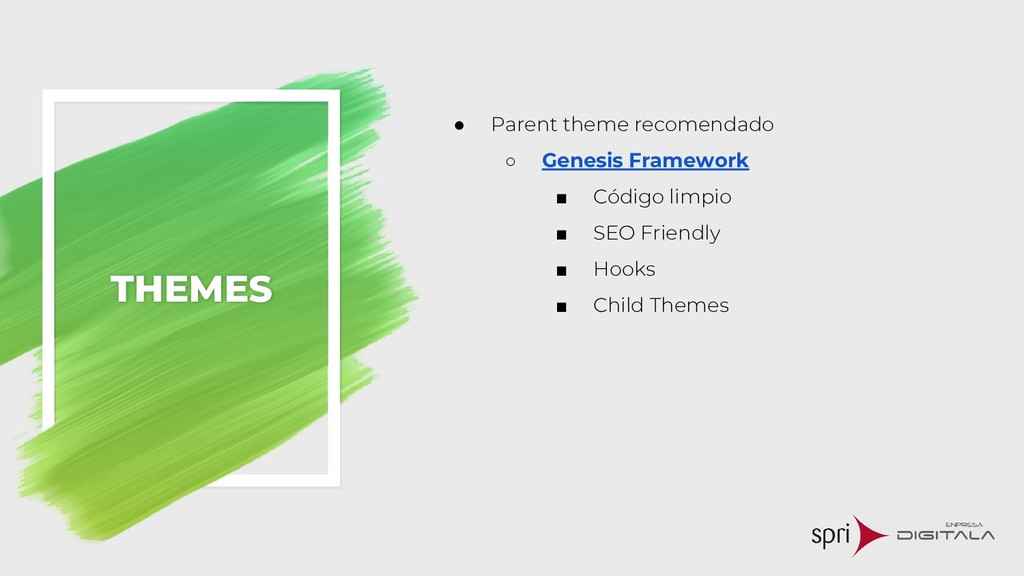 THEMES ● Parent theme recomendado ○ Genesis Fra...