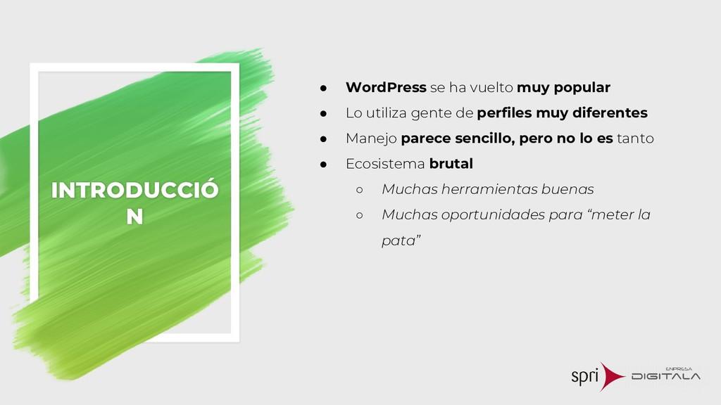 INTRODUCCIÓ N ● WordPress se ha vuelto muy popu...