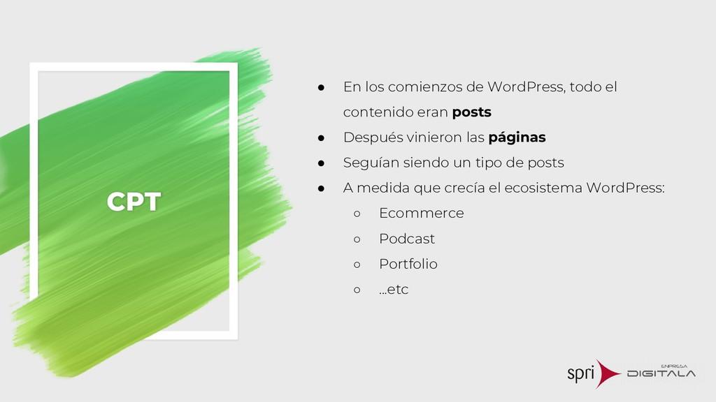 CPT ● En los comienzos de WordPress, todo el co...