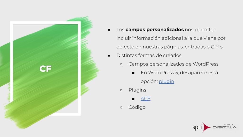 CF ● Los campos personalizados nos permiten inc...