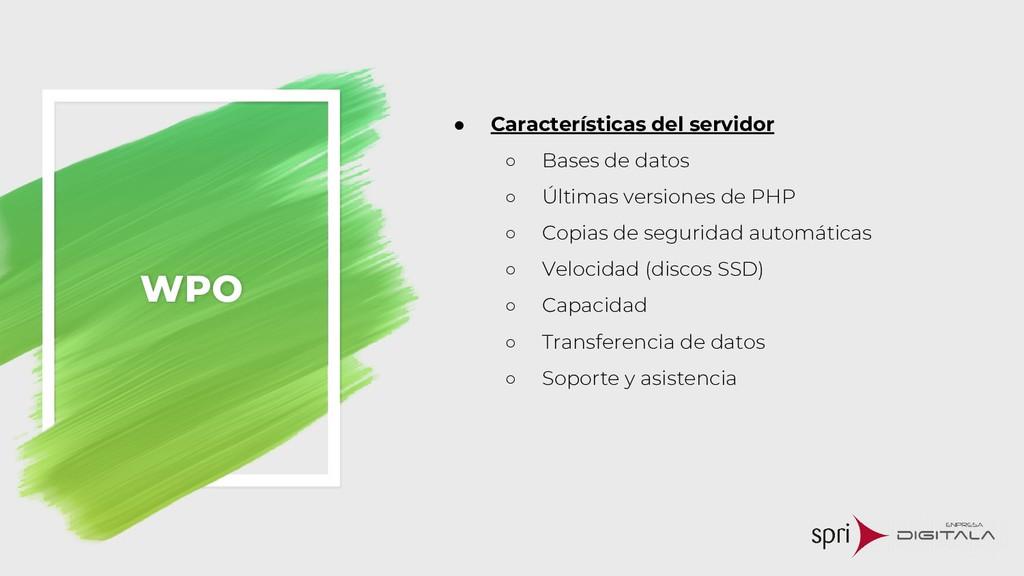 WPO ● Características del servidor ○ Bases de d...