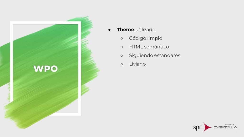 WPO ● Theme utilizado ○ Código limpio ○ HTML se...