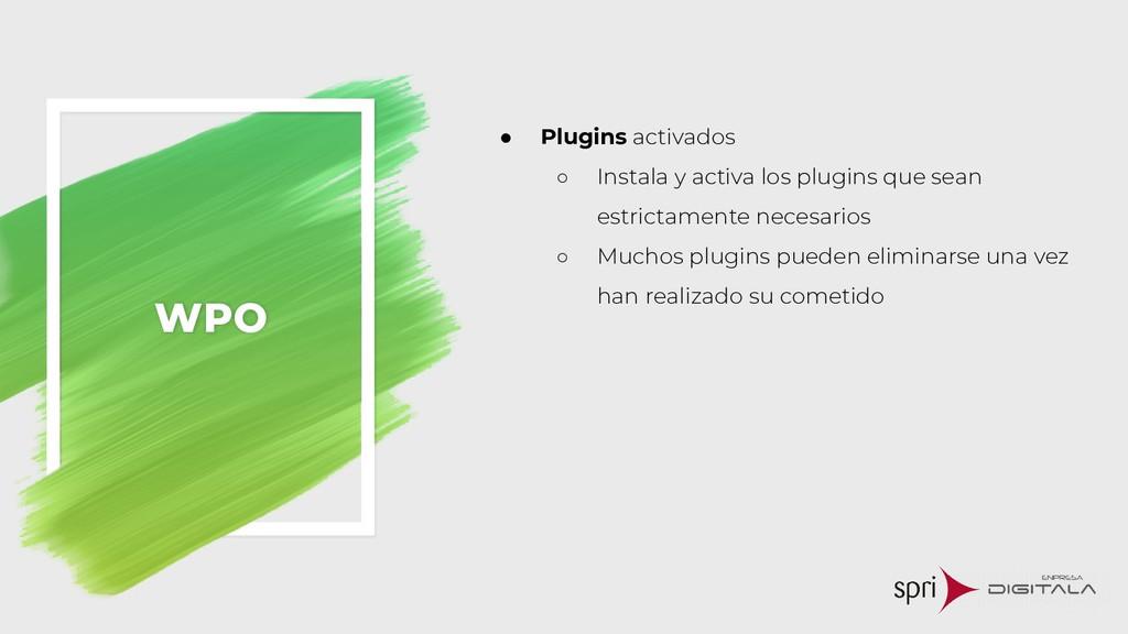 WPO ● Plugins activados ○ Instala y activa los ...