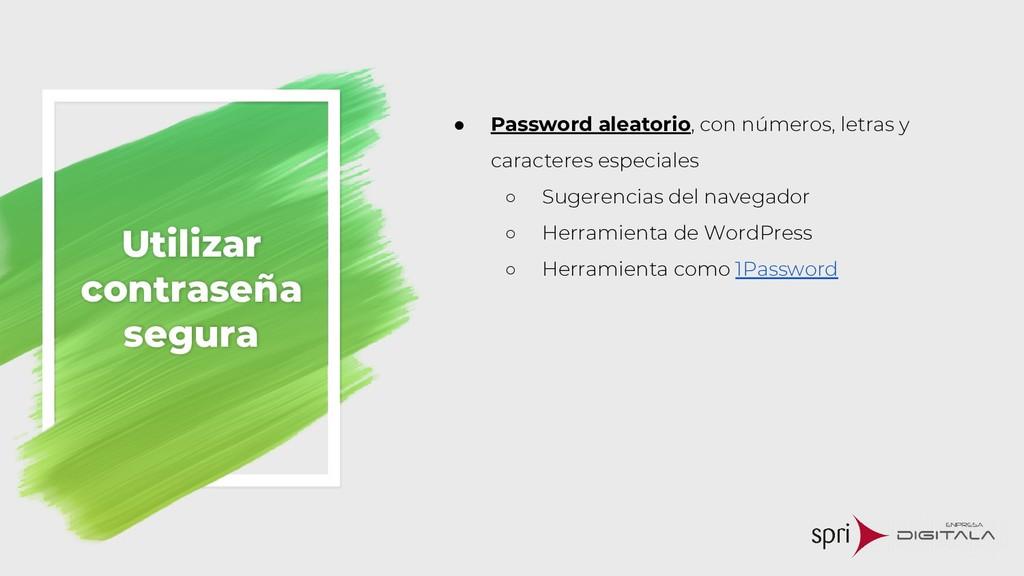 Utilizar contraseña segura ● Password aleatorio...