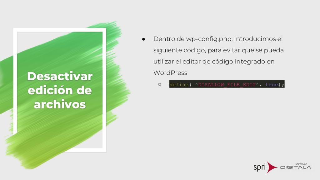 Desactivar edición de archivos ● Dentro de wp-c...