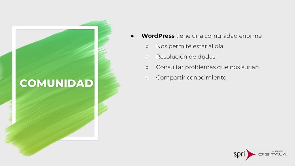 COMUNIDAD ● WordPress tiene una comunidad enorm...
